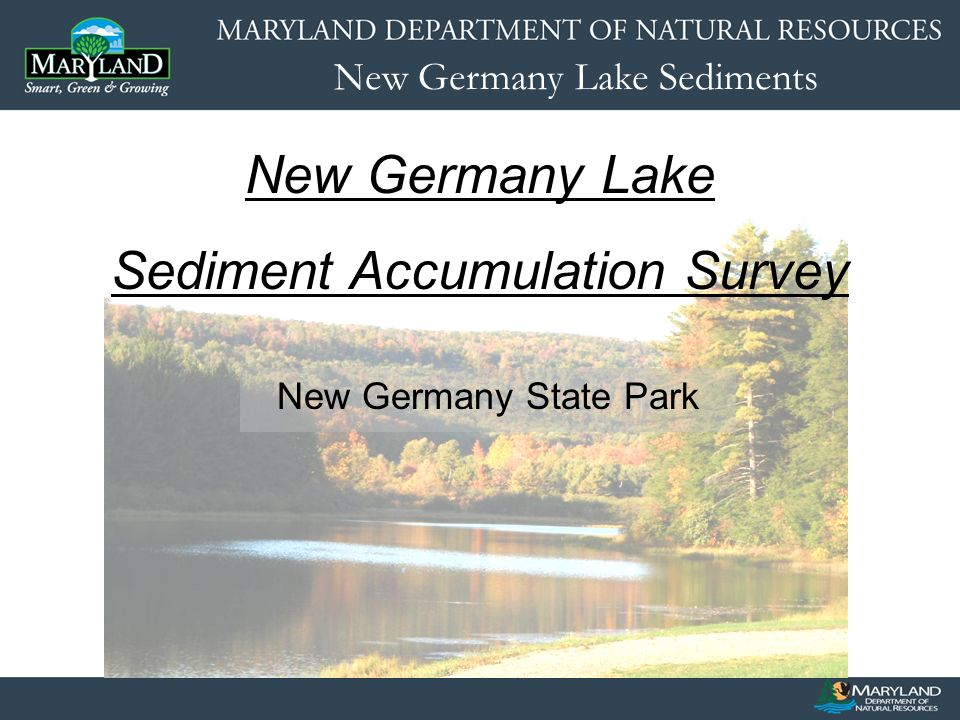 New Germany Lake Sediments Purpose DNR has a dual mandate to protect our natural resources and provide recreational use of the lake at New Germany State Park Scientific collection of data establishes the foundation for the development of a Lake Management Plan Interests and concerns of park visitors and neighbors are a vital component of the Plan – Many thanks to the Friends of New Germany for pursuing the issue and actively participating in the process