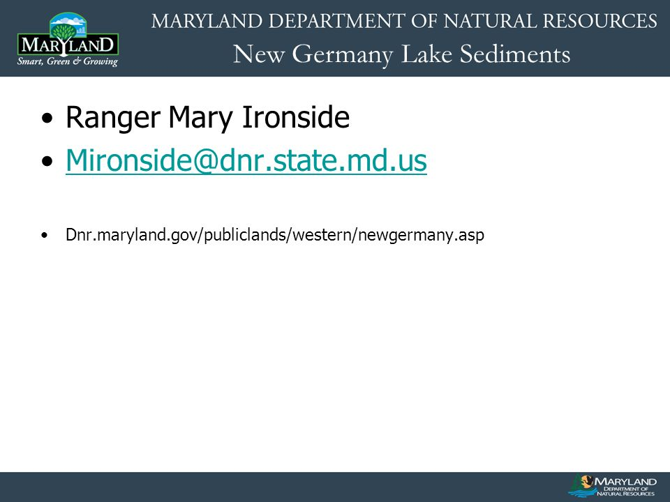 New Germany Lake Sediments Ranger Mary Ironside Mironside@dnr.state.md.us Dnr.maryland.gov/publiclands/western/newgermany.asp