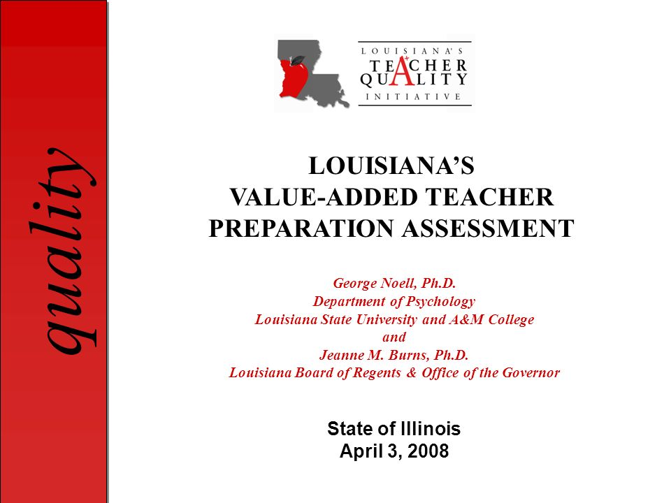 quality Teacher Preparation Effect Estimates Based on at least 25 new teachers per program across multiple school districts in Louisiana.