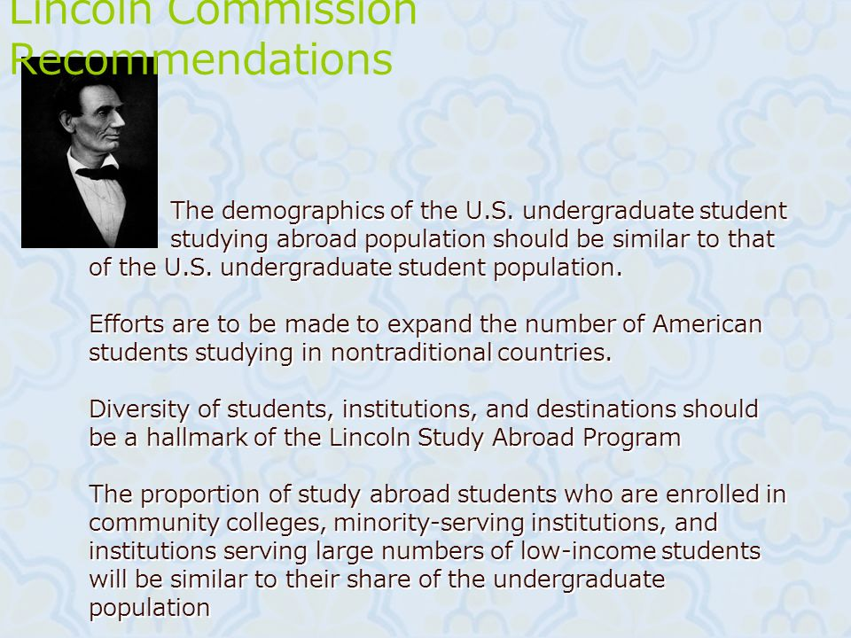 The demographics of the U.S. undergraduate student studying abroad population should be similar to that of the U.S. undergraduate student population.