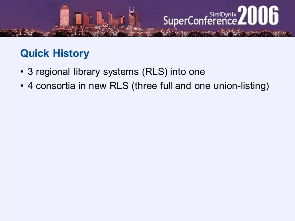 Quick History 3 regional library systems (RLS) into one 4 consortia in new RLS (three full and one union-listing)