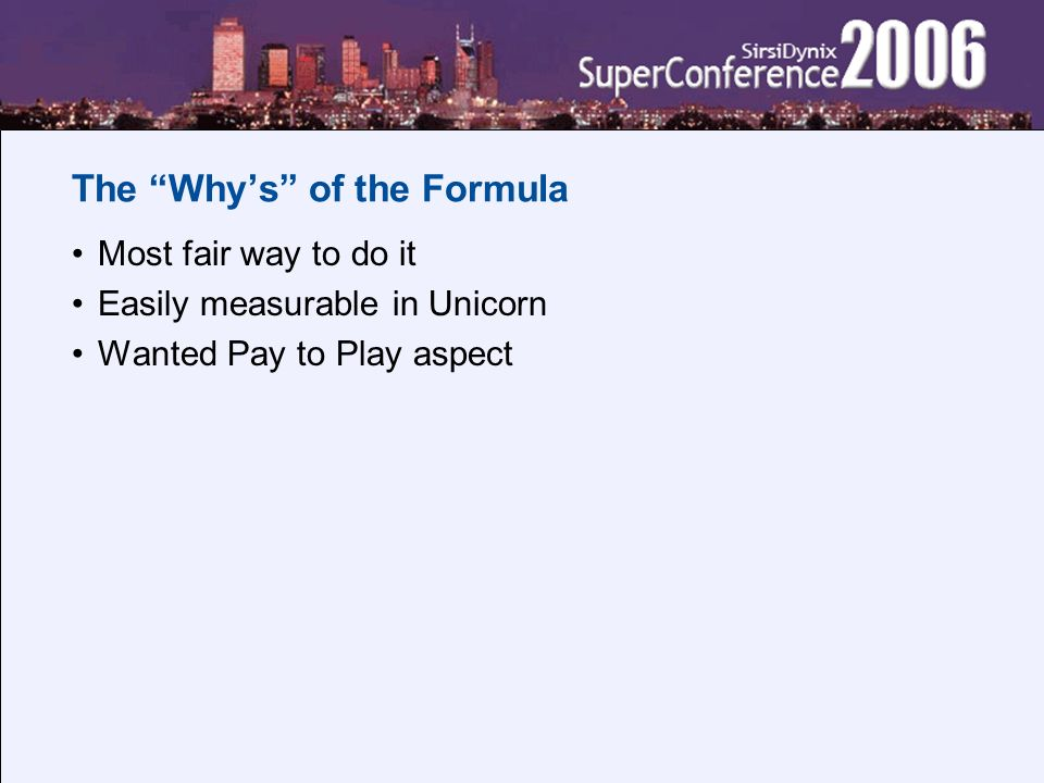 The Whys of the Formula Most fair way to do it Easily measurable in Unicorn Wanted Pay to Play aspect