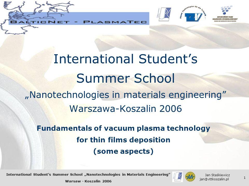 International Students Summer School Nanotechnologies in Materials Engineering Warsaw - Koszalin 2006 Jan Staśkiewicz jan@vttkoszalin.pl 1 Internation