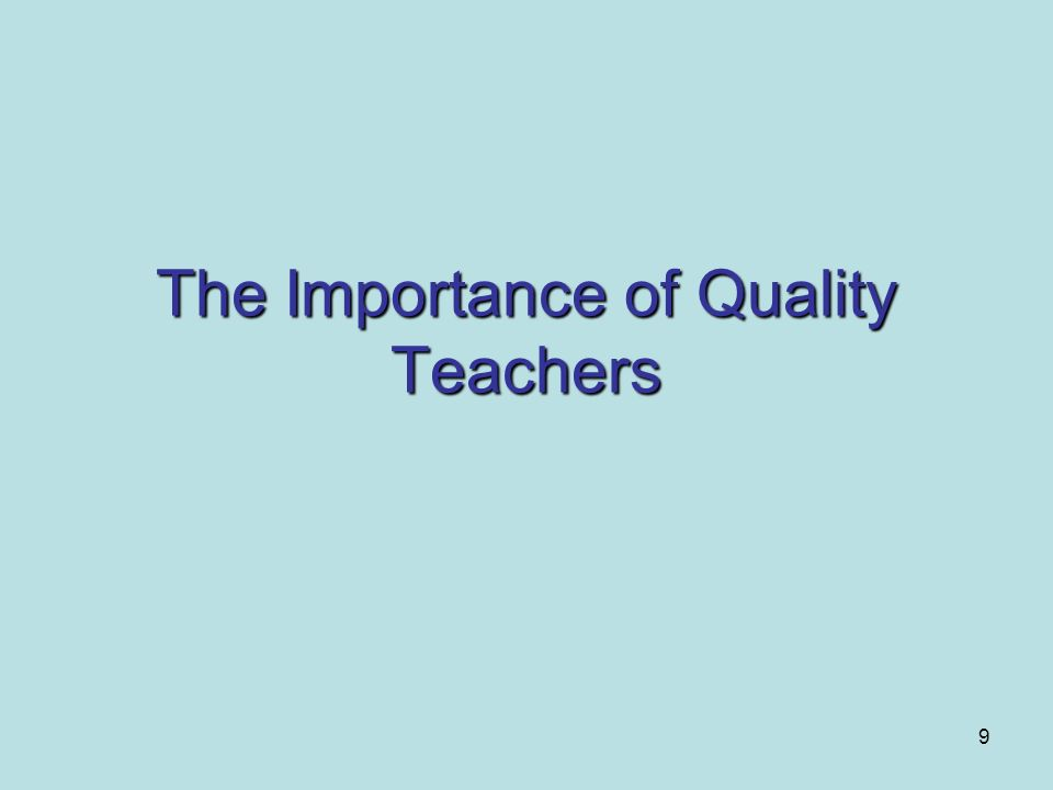 9 The Importance of Quality Teachers