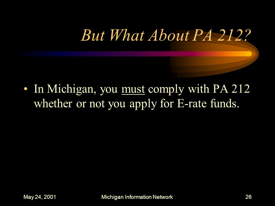 May 24, 2001Michigan Information Network26 But What About PA 212? In Michigan, you must comply with PA 212 whether or not you apply for E-rate funds.