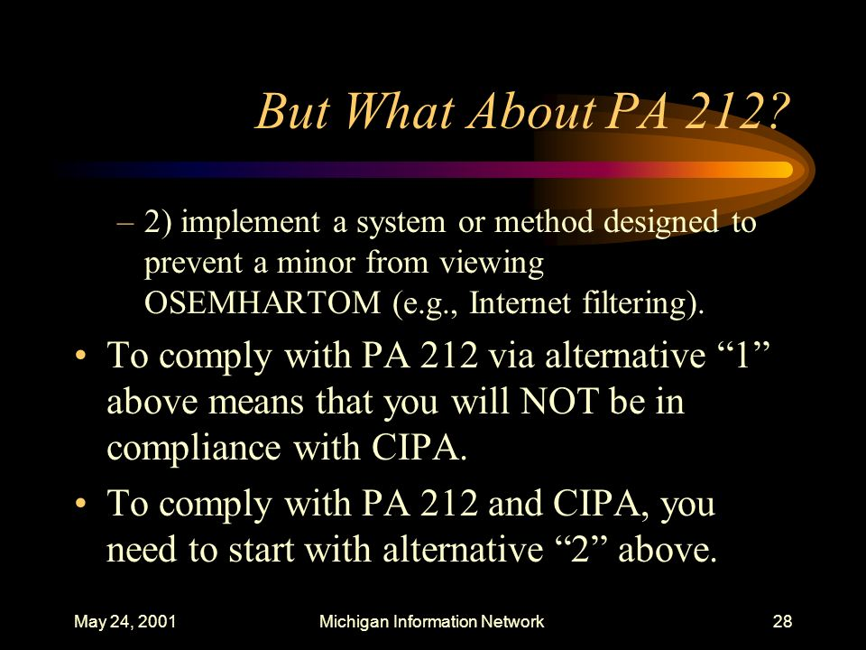 May 24, 2001Michigan Information Network28 But What About PA 212? –2) implement a system or method designed to prevent a minor from viewing OSEMHARTOM