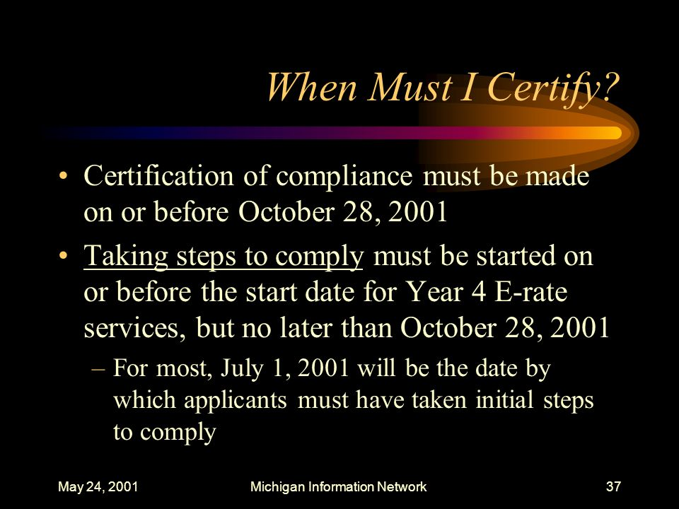 May 24, 2001Michigan Information Network37 When Must I Certify? Certification of compliance must be made on or before October 28, 2001 Taking steps to
