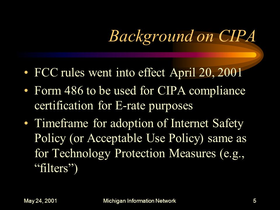 May 24, 2001Michigan Information Network56 Court Actions ALA and ACLU lawsuits challenge the applicability of CIPA to libraries –May 15, 2001 ruling in U.S.