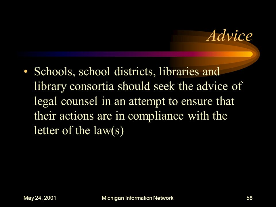 May 24, 2001Michigan Information Network58 Advice Schools, school districts, libraries and library consortia should seek the advice of legal counsel i