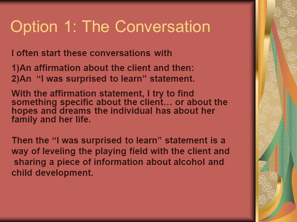 Option 1: The Conversation I often start these conversations with 1)An affirmation about the client and then: 2)An I was surprised to learn statement.