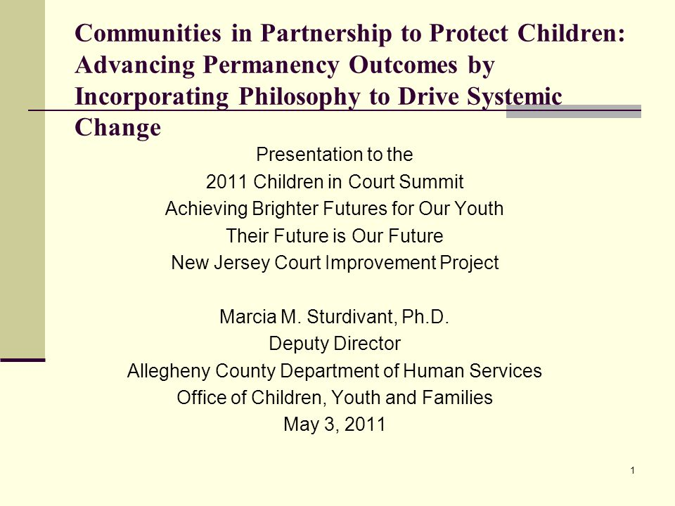 1 Presentation to the 2011 Children in Court Summit Achieving Brighter Futures for Our Youth Their Future is Our Future New Jersey Court Improvement P