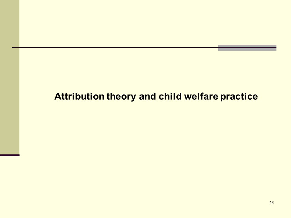 16 Attribution theory and child welfare practice