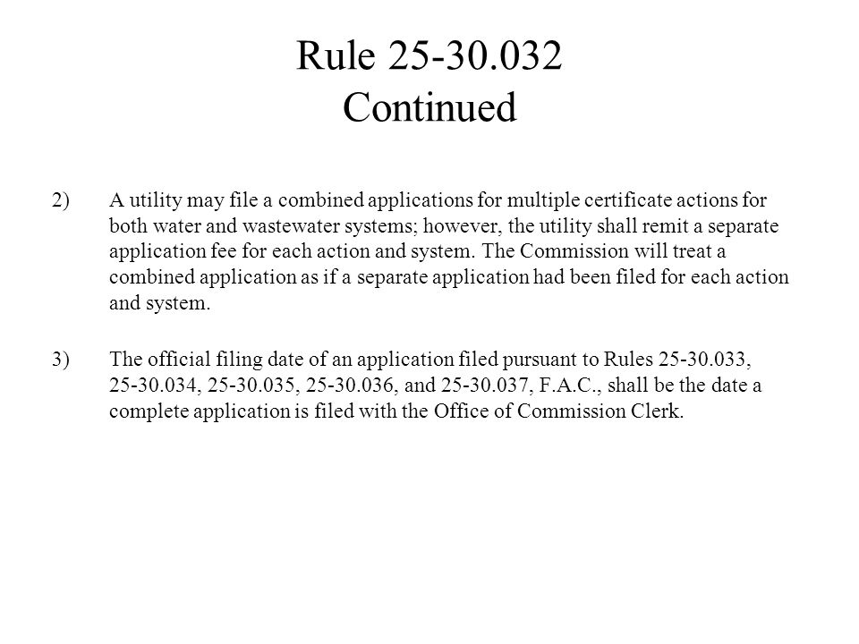 Rule 25-30.032 Continued 2)A utility may file a combined applications for multiple certificate actions for both water and wastewater systems; however,