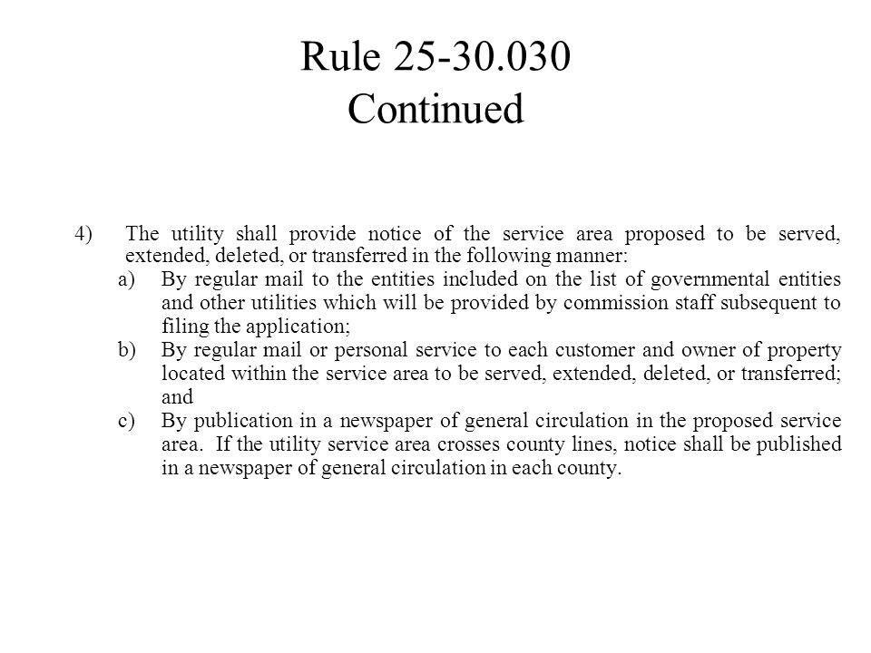 Rule 25-30.030 Continued 4)The utility shall provide notice of the service area proposed to be served, extended, deleted, or transferred in the follow