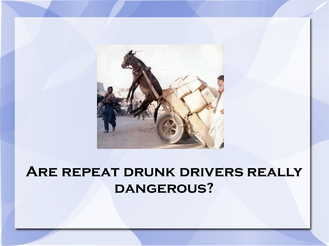Are repeat drunk drivers really dangerous?