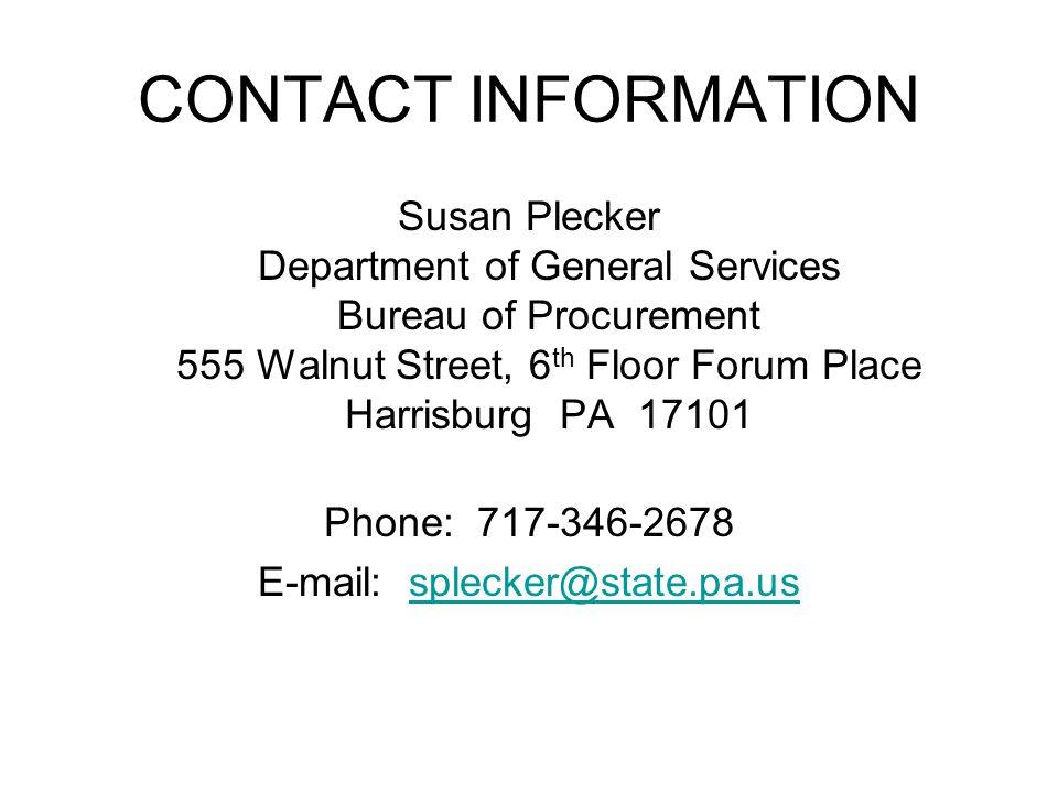 CONTACT INFORMATION Susan Plecker Department of General Services Bureau of Procurement 555 Walnut Street, 6 th Floor Forum Place Harrisburg PA 17101 P