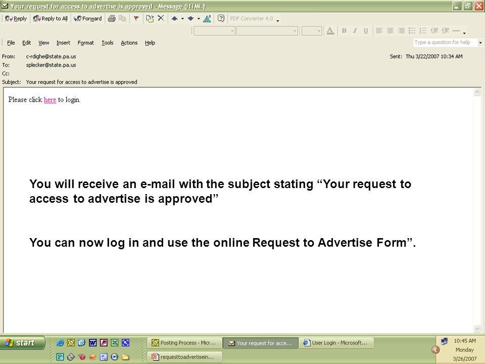 You will receive an e-mail with the subject stating Your request to access to advertise is approved You can now log in and use the online Request to A