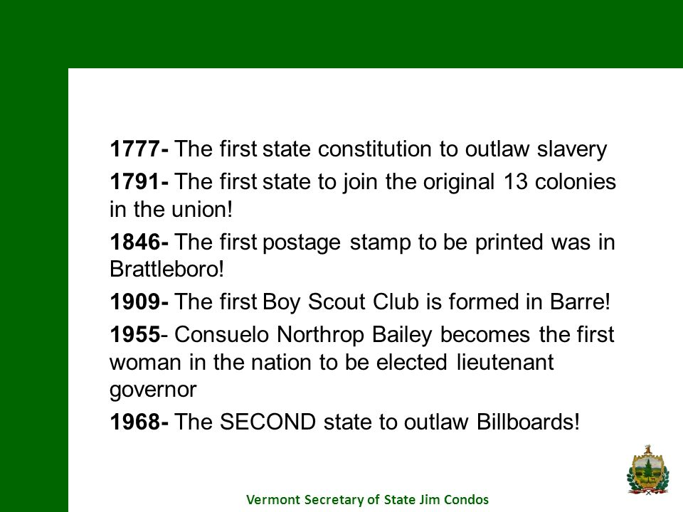1777- The first state constitution to outlaw slavery 1791- The first state to join the original 13 colonies in the union! 1846- The first postage stam
