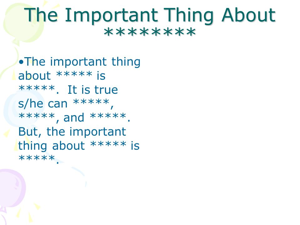The Important Thing About ******** The important thing about ***** is *****.
