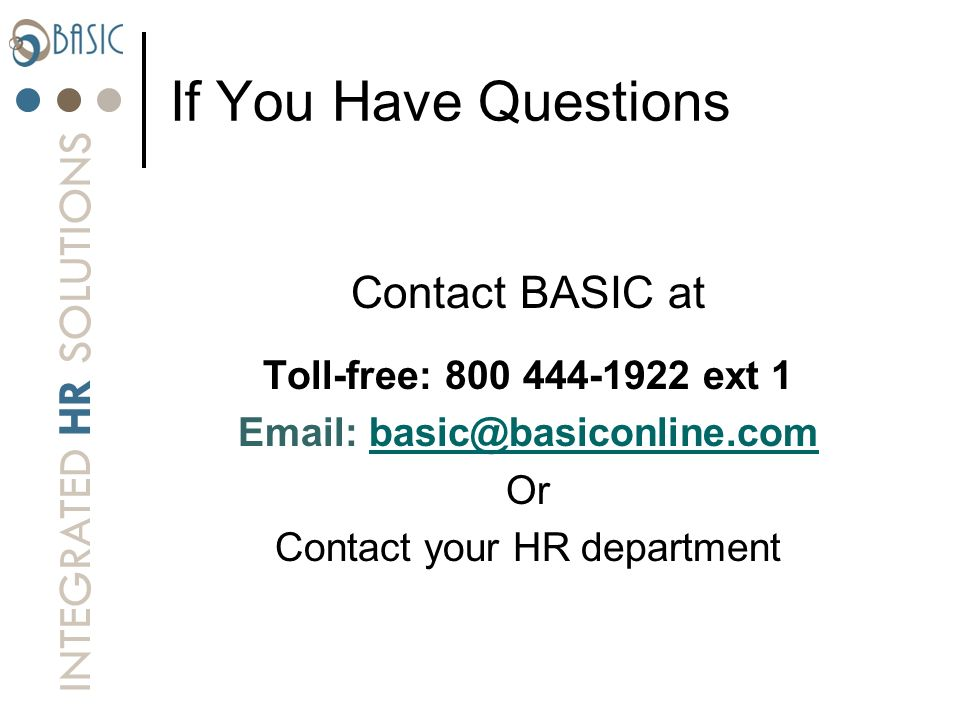 INTEGRATED HR SOLUTIONS If You Have Questions Contact BASIC at Toll-free: 800 444-1922 ext 1 Email: basic@basiconline.combasic@basiconline.com Or Cont