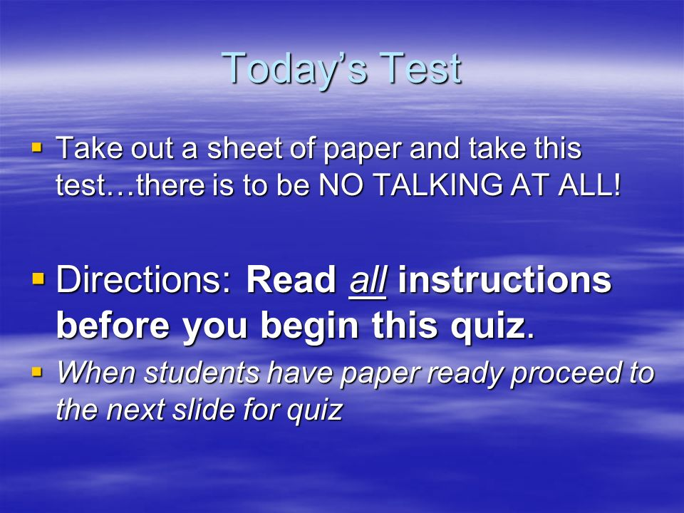 Todays Test Take out a sheet of paper and take this test…there is to be NO TALKING AT ALL! Take out a sheet of paper and take this test…there is to be