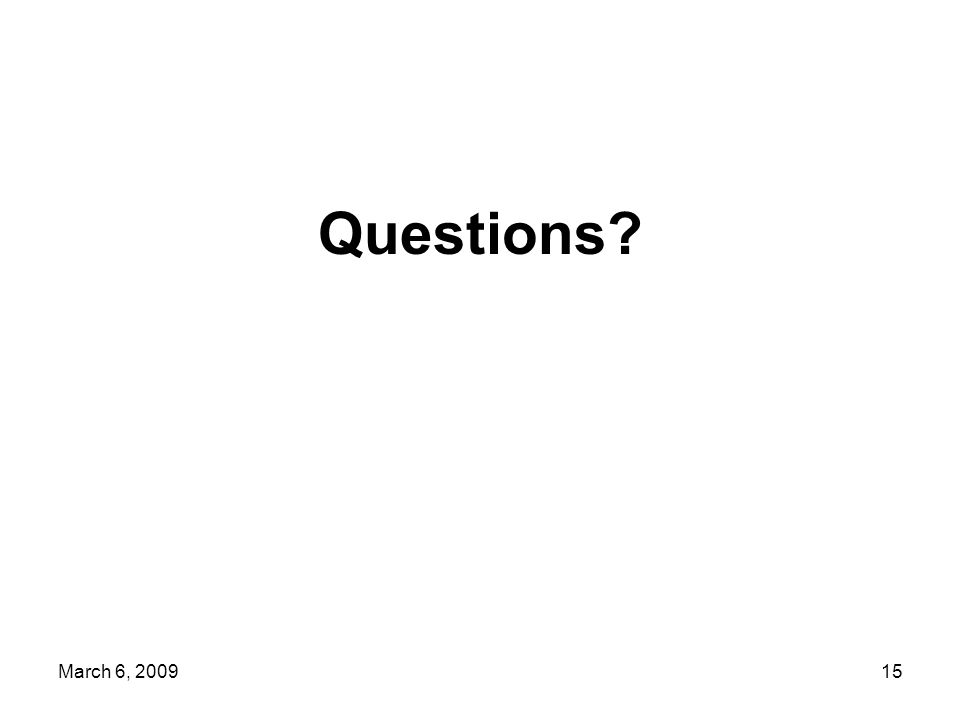 March 6, 200915 Questions