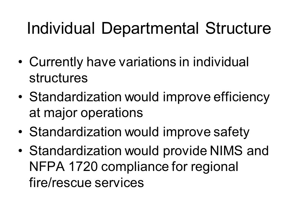 Individual Departmental Structure Currently have variations in individual structures Standardization would improve efficiency at major operations Stan