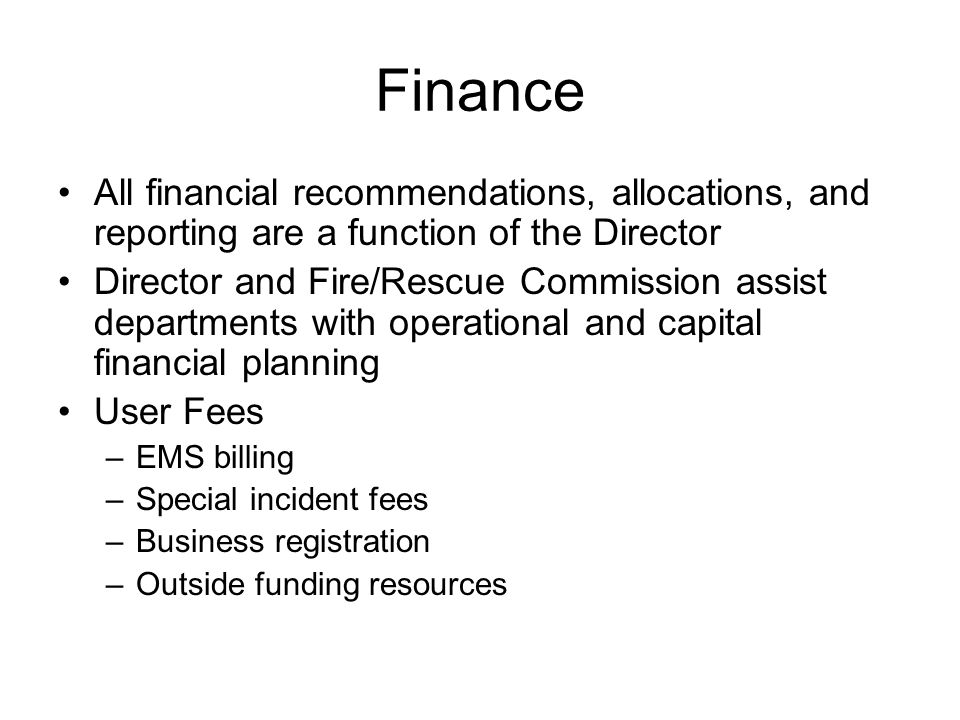 Finance All financial recommendations, allocations, and reporting are a function of the Director Director and Fire/Rescue Commission assist department