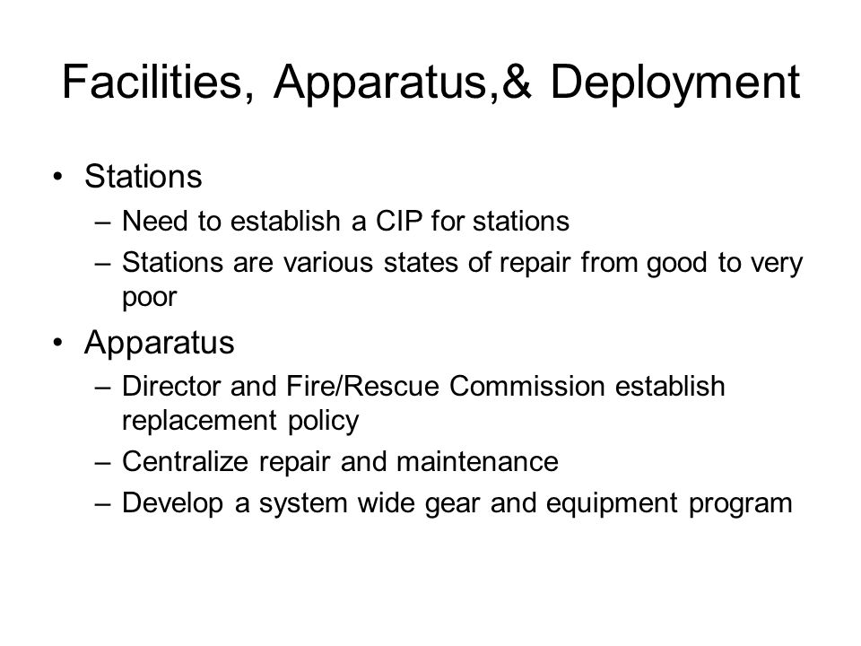 Facilities, Apparatus,& Deployment Stations –Need to establish a CIP for stations –Stations are various states of repair from good to very poor Appara