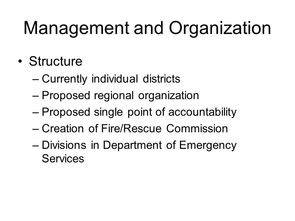 Management and Organization Structure –Currently individual districts –Proposed regional organization –Proposed single point of accountability –Creati