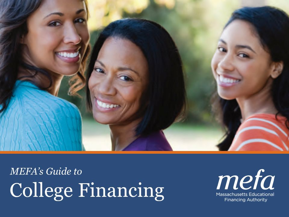 1 Celebrating 30 years of Excellence Planning, Saving & Paying for College College Financing MEFAs Guide to