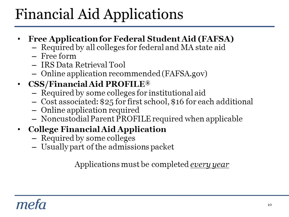 10 Free Application for Federal Student Aid (FAFSA) – Required by all colleges for federal and MA state aid – Free form – IRS Data Retrieval Tool – On