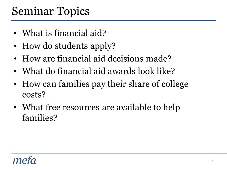 4 What is financial aid? How do students apply? How are financial aid decisions made? What do financial aid awards look like? How can families pay the