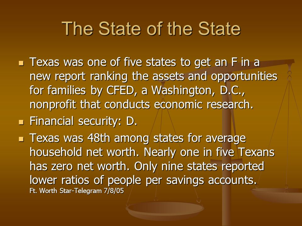 The State of the State Texas was one of five states to get an F in a new report ranking the assets and opportunities for families by CFED, a Washington, D.C., nonprofit that conducts economic research.