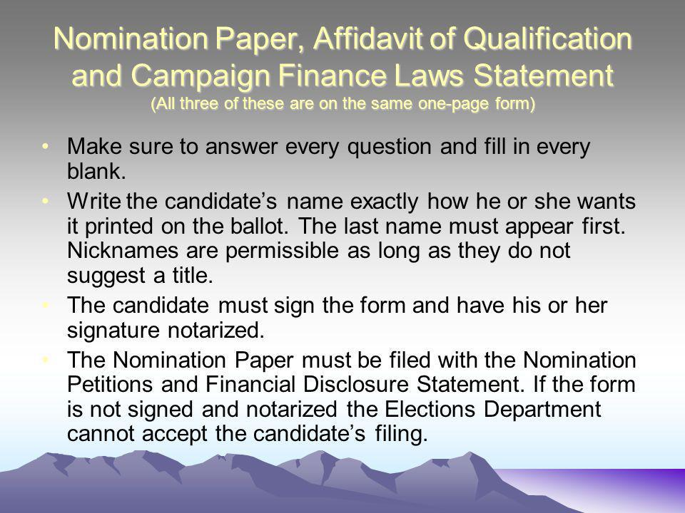 Nomination Paper, Affidavit of Qualification and Campaign Finance Laws Statement (All three of these are on the same one-page form) Make sure to answer every question and fill in every blank.