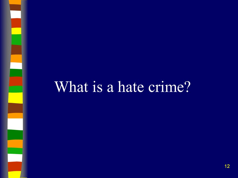 12 What is a hate crime?