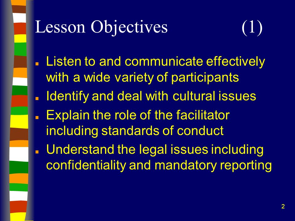 2 Lesson Objectives(1) n Listen to and communicate effectively with a wide variety of participants n Identify and deal with cultural issues n Explain
