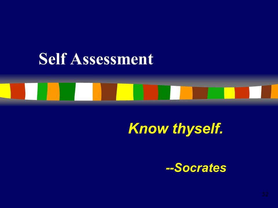 32 Self Assessment Know thyself. --Socrates