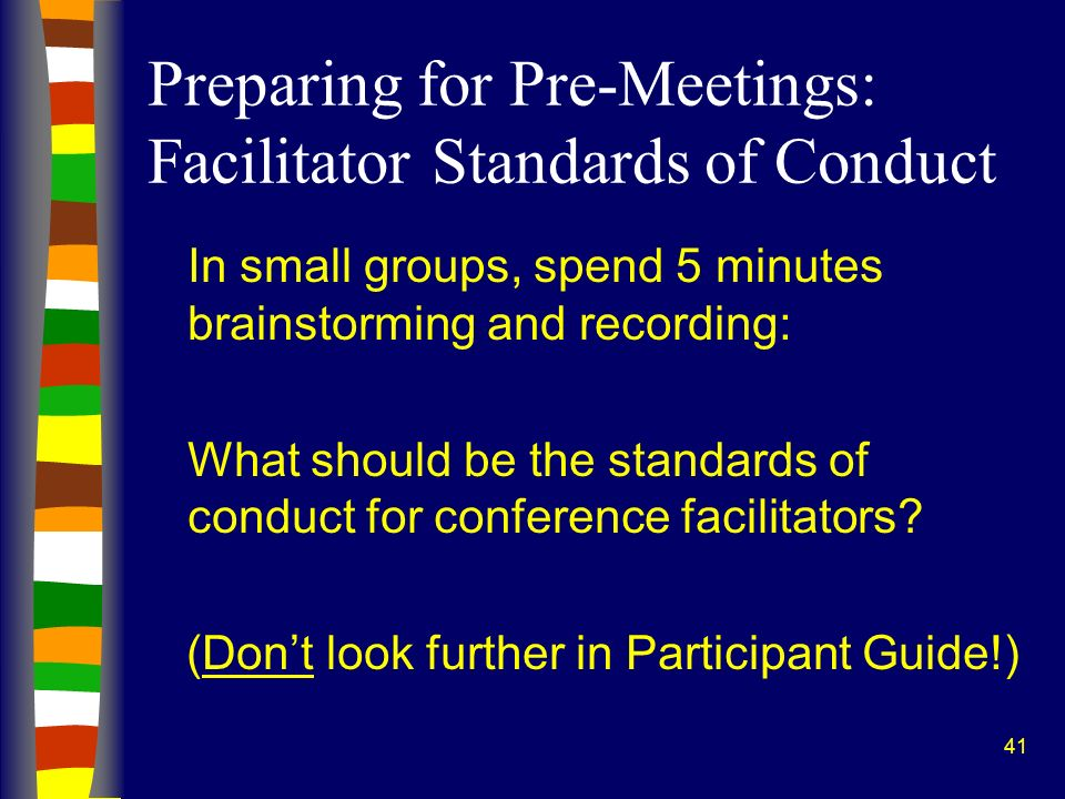 41 Preparing for Pre-Meetings: Facilitator Standards of Conduct In small groups, spend 5 minutes brainstorming and recording: What should be the stand