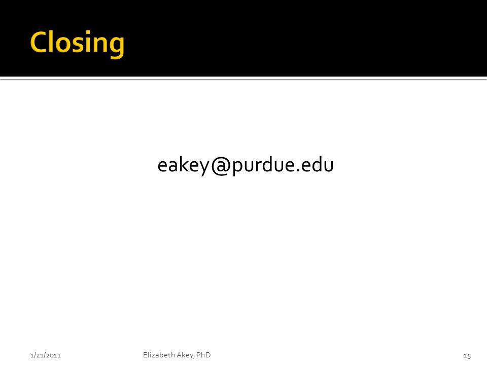 eakey@purdue.edu 1/21/2011Elizabeth Akey, PhD15