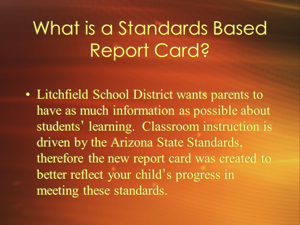 What is a Standards Based Report Card? Litchfield School District wants parents to have as much information as possible about students learning. Class