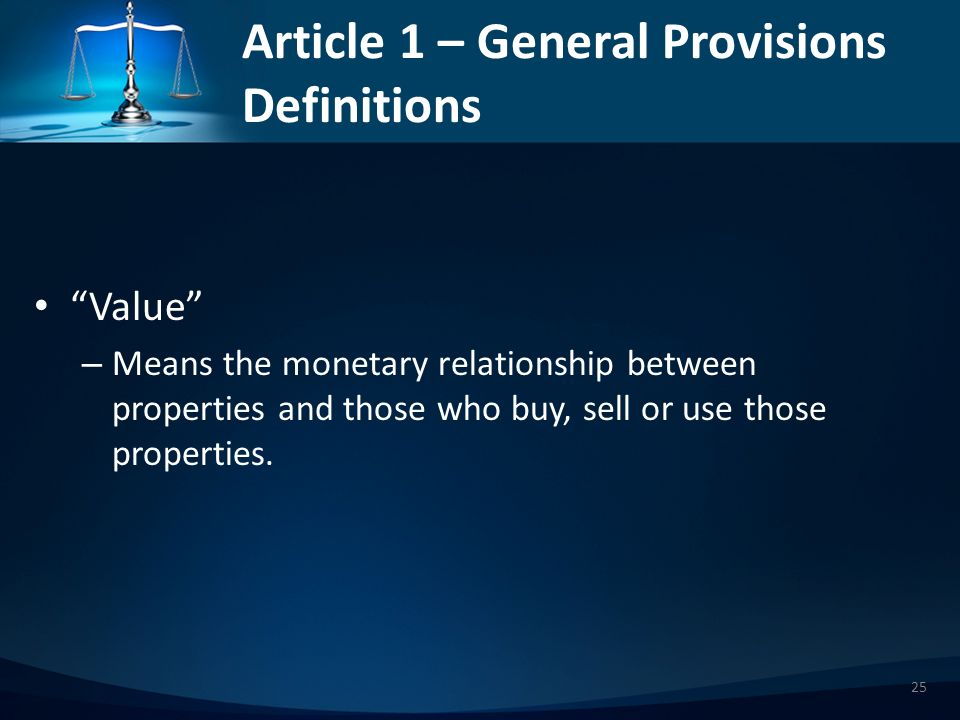Article 1 – General Provisions Definitions Value – Means the monetary relationship between properties and those who buy, sell or use those properties.