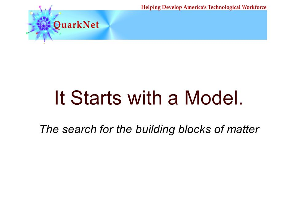 It Starts with a Model. The search for the building blocks of matter