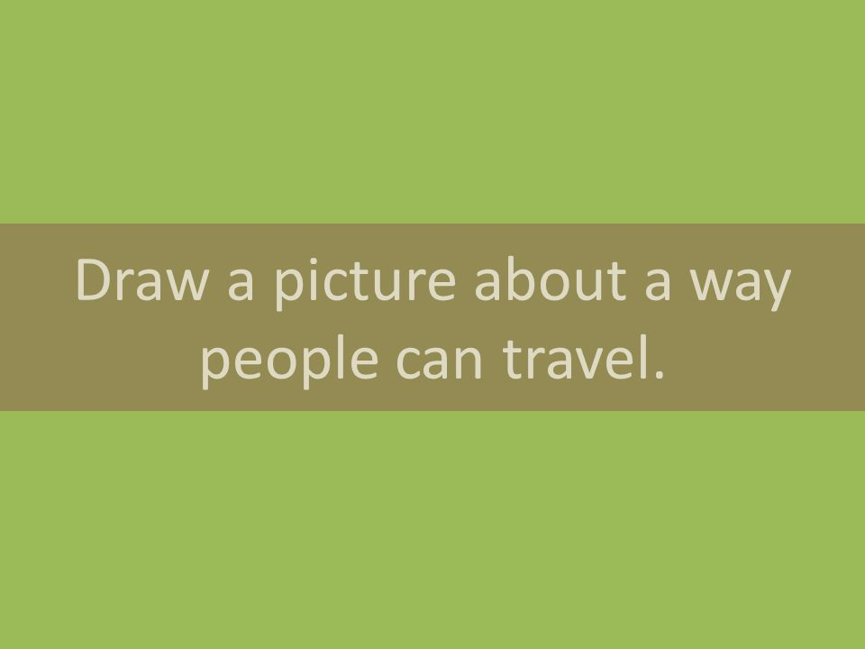 Draw a picture about a way people can travel.