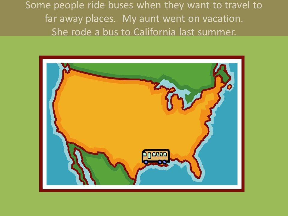 Some people ride buses when they want to travel to far away places.