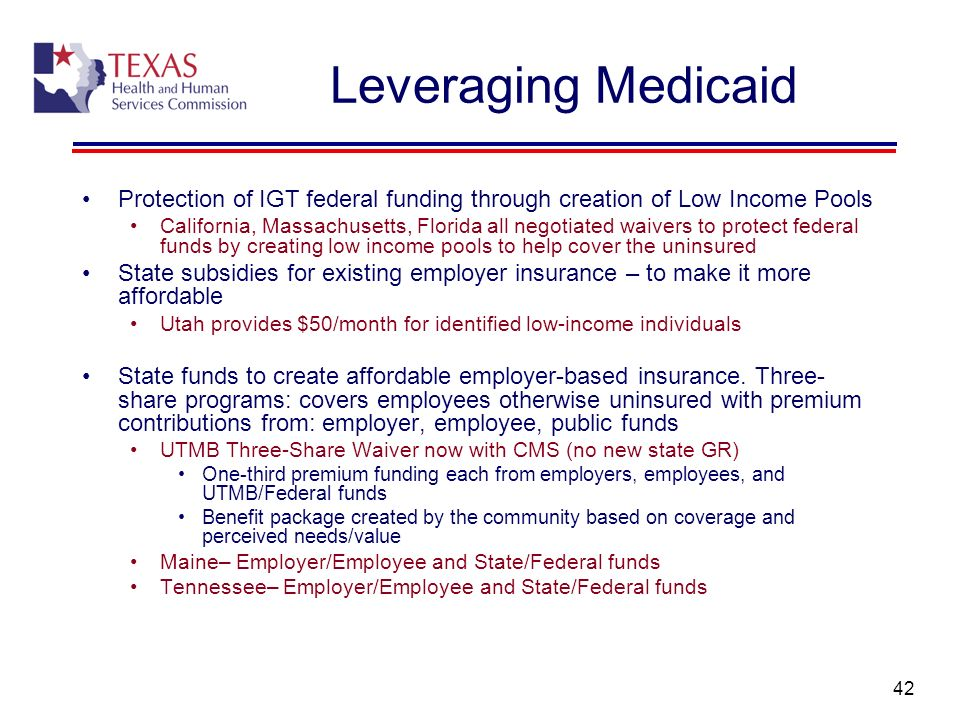 42 Leveraging Medicaid Protection of IGT federal funding through creation of Low Income Pools California, Massachusetts, Florida all negotiated waiver