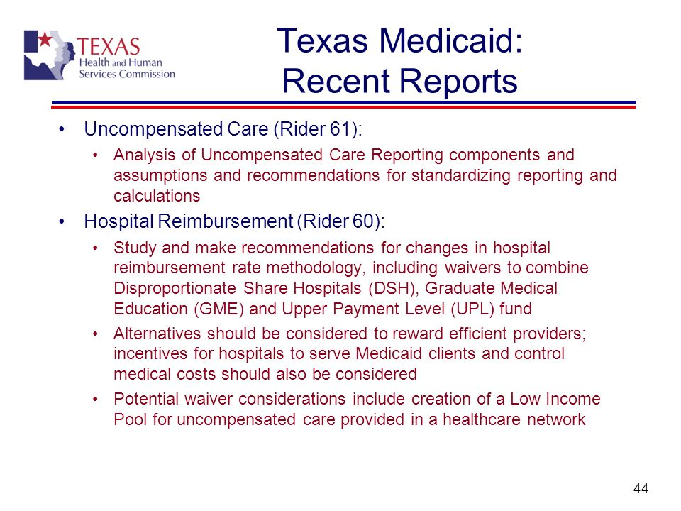 44 Texas Medicaid: Recent Reports Uncompensated Care (Rider 61): Analysis of Uncompensated Care Reporting components and assumptions and recommendatio