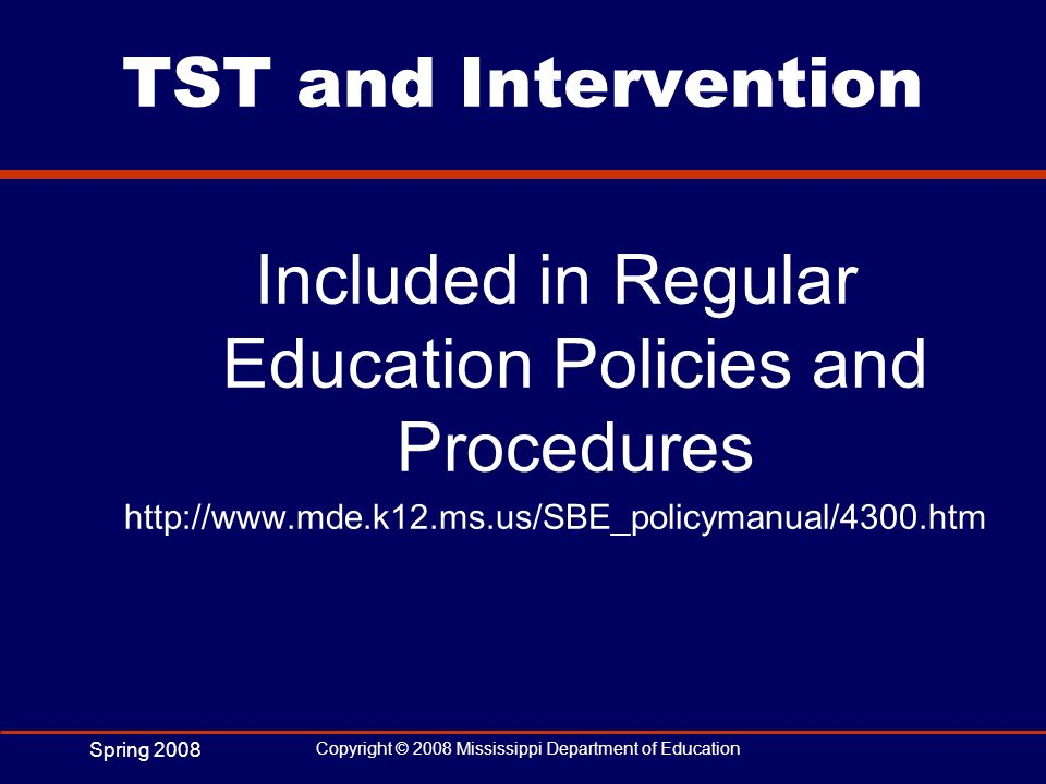 Spring 2008 Copyright © 2008 Mississippi Department of Education TST and Intervention Included in Regular Education Policies and Procedures http://www