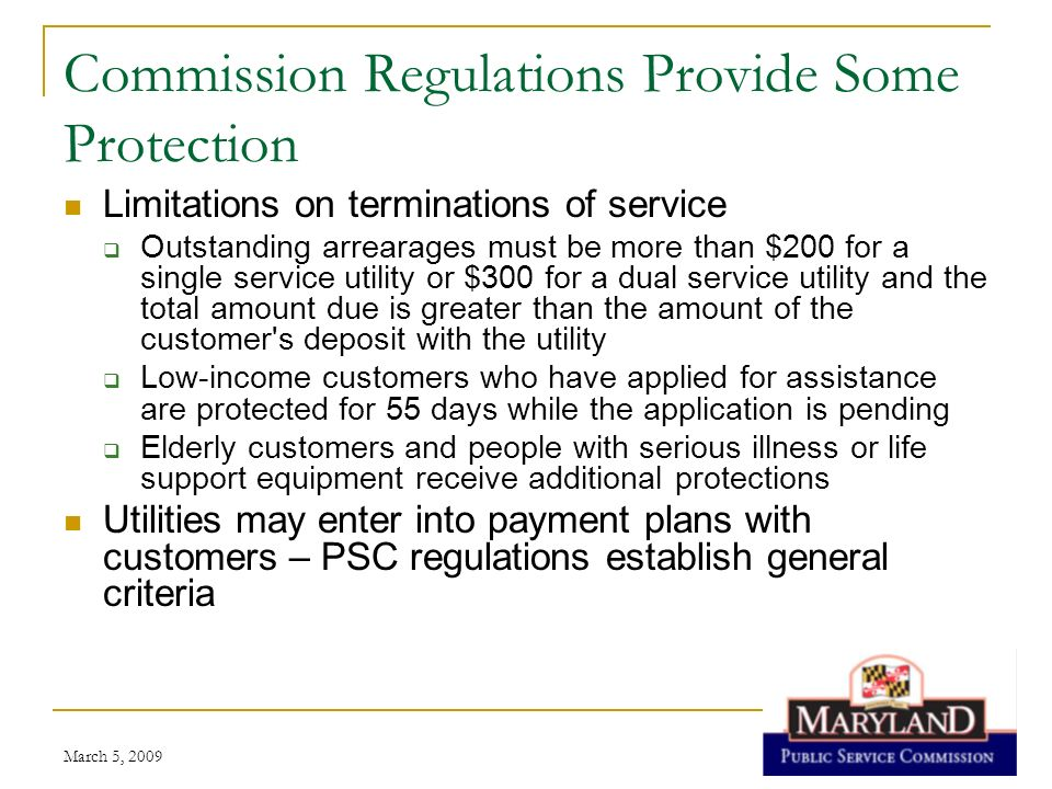 March 5, 2009 Commission Regulations Provide Some Protection Limitations on terminations of service Outstanding arrearages must be more than $200 for