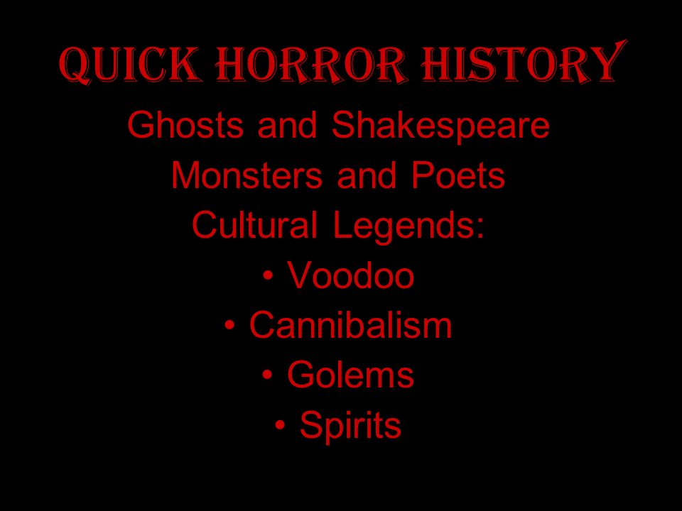 The Horror Genre Are you afraid of : Cats?Clowns? Ghosts?Dogs? The dark?Werewolves? Ladders?Water? Vampires?HSM3? Graveyards?Noises? Dolls?Being alone